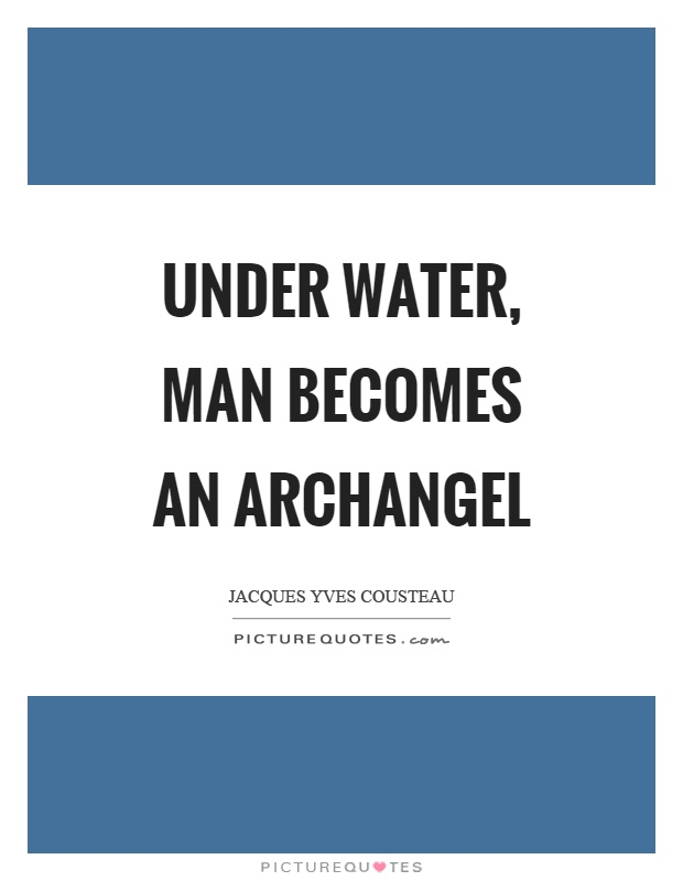 Under water, man becomes an archangel Picture Quote #1