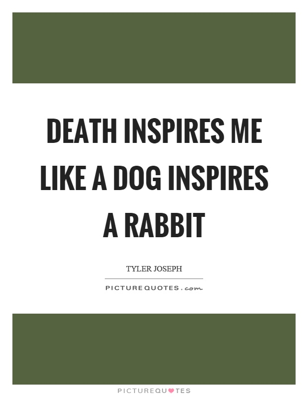 Death inspires me like a dog inspires a rabbit | Picture Quotes