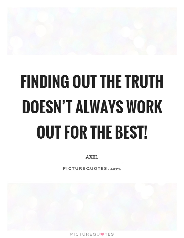 Finding out the truth doesn't always work out for the best! Picture Quote #1