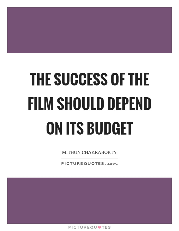 The success of the film should depend on its budget Picture Quote #1