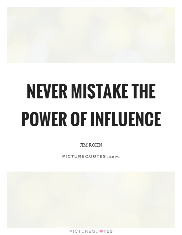 Never mistake the power of influence Picture Quote #1