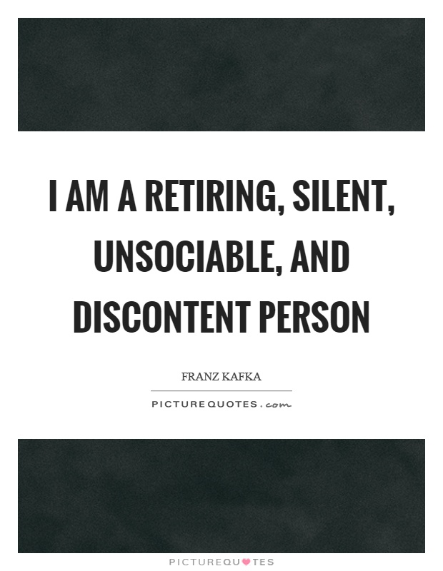 I am a retiring, silent, unsociable, and discontent person Picture Quote #1