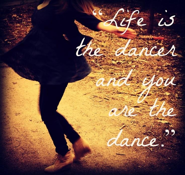 Life is the dancer and you are the dance Picture Quote #1