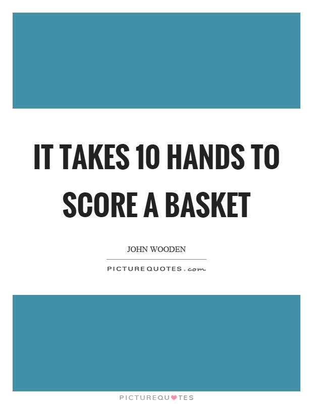 It takes 10 hands to score a basket Picture Quote #1