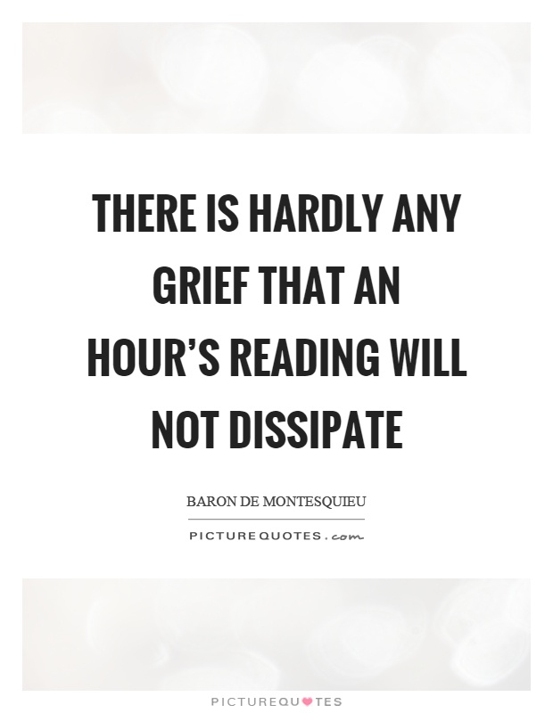 There is hardly any grief that an hour's reading will not dissipate Picture Quote #1