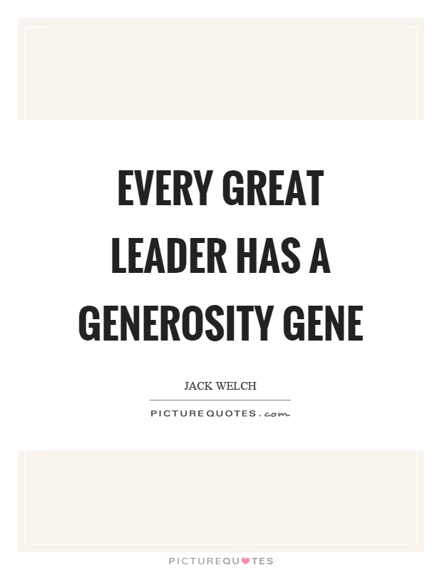 Every great leader has a generosity gene Picture Quote #1