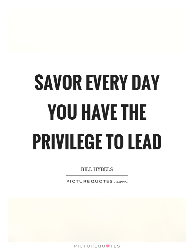 Savor every day you have the privilege to lead Picture Quote #1