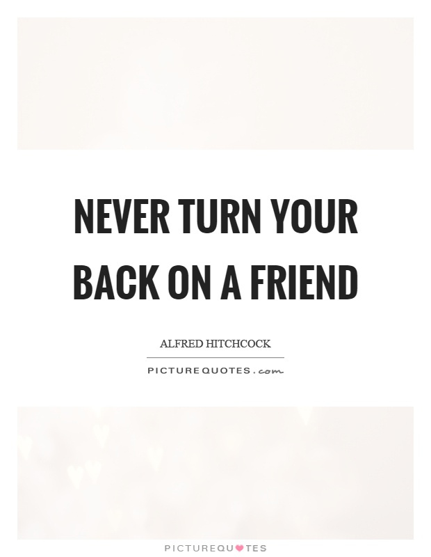 Never turn your back on a friend Picture Quote #1