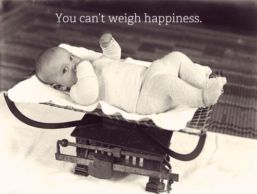 You can't weigh happiness Picture Quote #1
