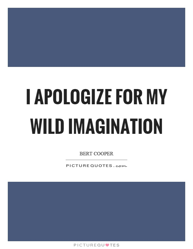 I apologize for my wild imagination Picture Quote #1