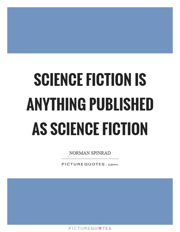 Science fiction is anything published as science fiction Picture Quote #1