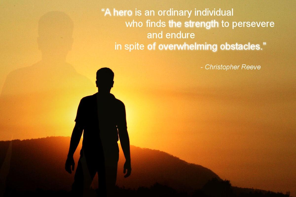 A hero is an ordinary individual who finds the strength to persevere and endure in spite of overwhelming obstacles Picture Quote #1