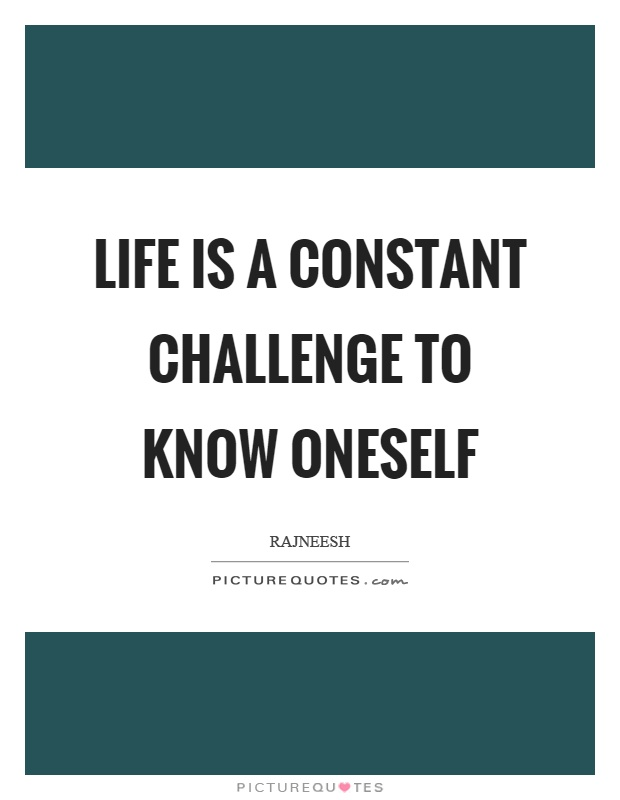 Life is a constant challenge to know oneself Picture Quote #1