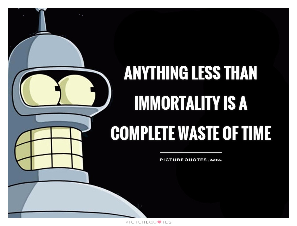 Anything less than immortality is a complete waste of time Picture Quote #1