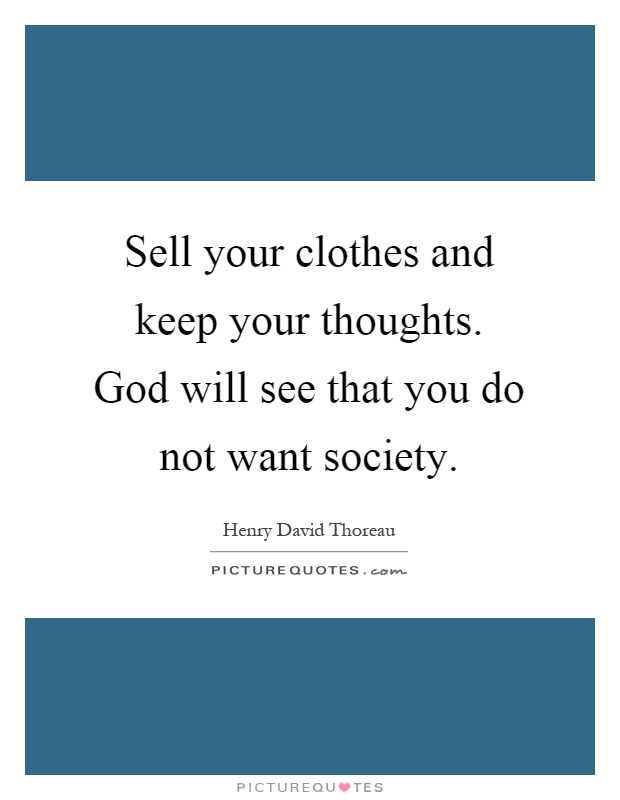 Sell your clothes and keep your thoughts. God will see that you do not want society Picture Quote #1