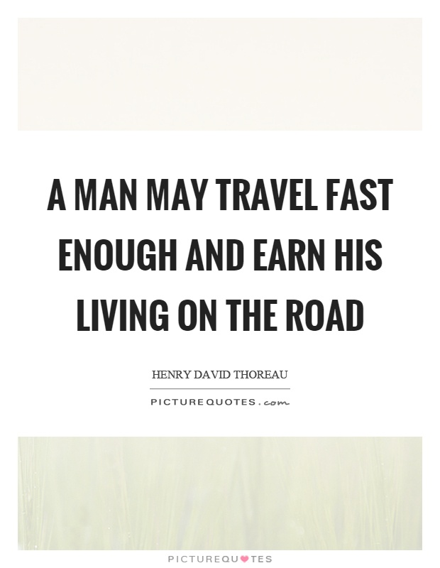 A man may travel fast enough and earn his living on the road Picture Quote #1