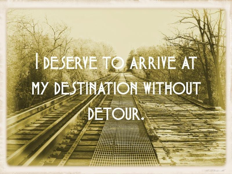 I deserve to arrive at my destination without detour Picture Quote #1