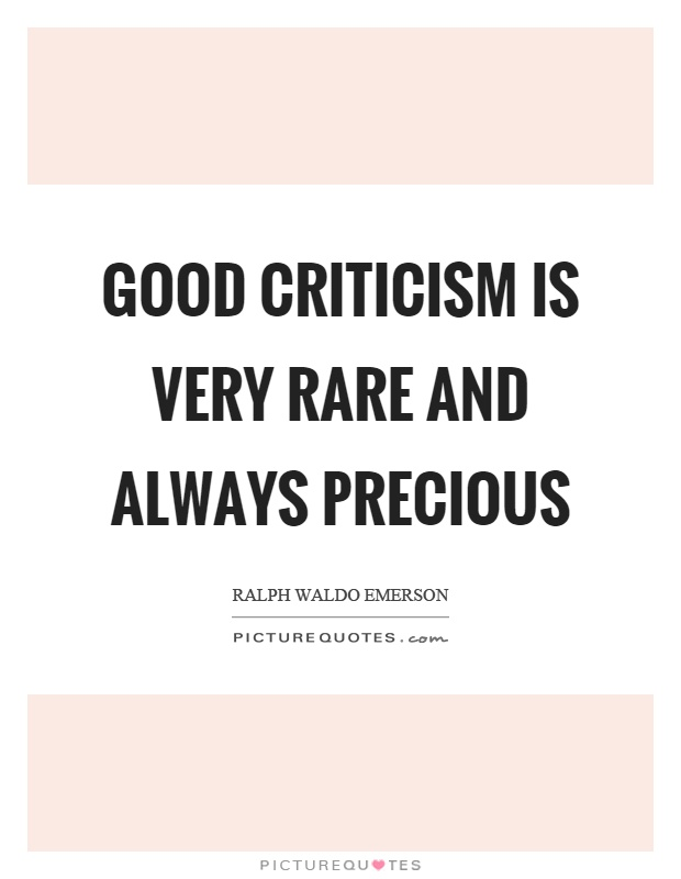 Good criticism is very rare and always precious Picture Quote #1