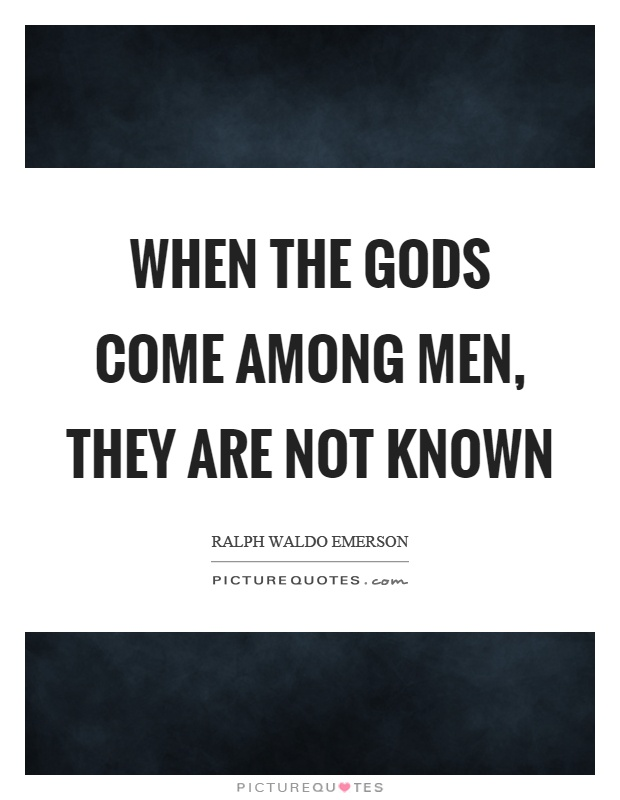 When the gods come among men, they are not known Picture Quote #1