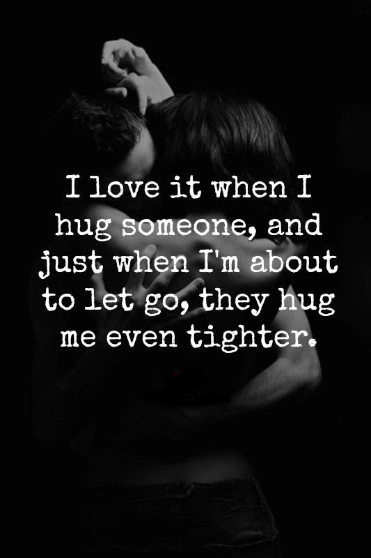I love it when I hug someone, and just when I'm about to let go, they hug me even tighter Picture Quote #1