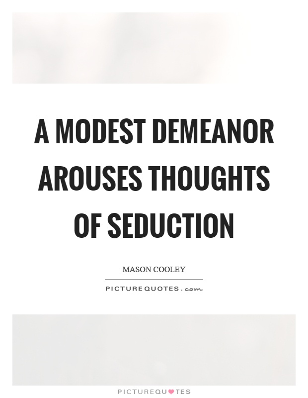 A modest demeanor arouses thoughts of seduction Picture Quote #1