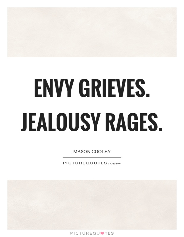 Envy grieves. Jealousy rages Picture Quote #1