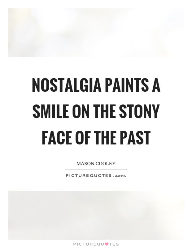 Nostalgia paints a smile on the stony face of the past Picture Quote #1