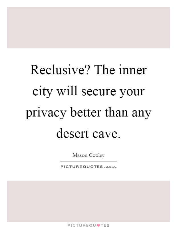 Reclusive? The inner city will secure your privacy better than any desert cave Picture Quote #1