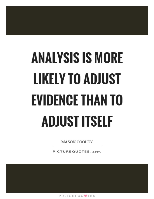 Analysis is more likely to adjust evidence than to adjust itself Picture Quote #1