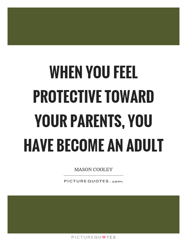 When you feel protective toward your parents, you have become an adult Picture Quote #1
