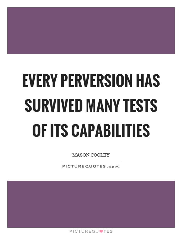 Every perversion has survived many tests of its capabilities Picture Quote #1
