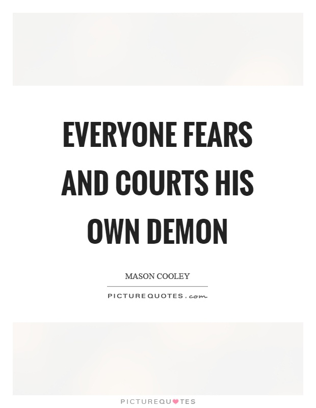 Everyone fears and courts his own demon Picture Quote #1