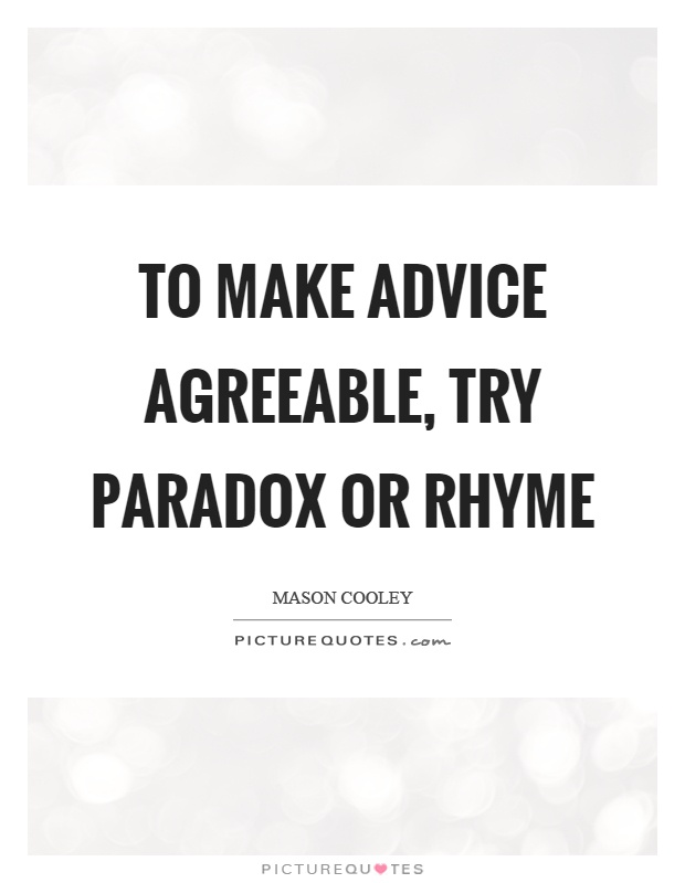 To make advice agreeable, try paradox or rhyme Picture Quote #1