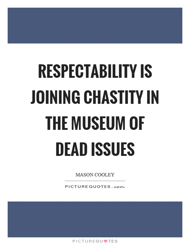 Respectability is joining chastity in the museum of dead issues Picture Quote #1