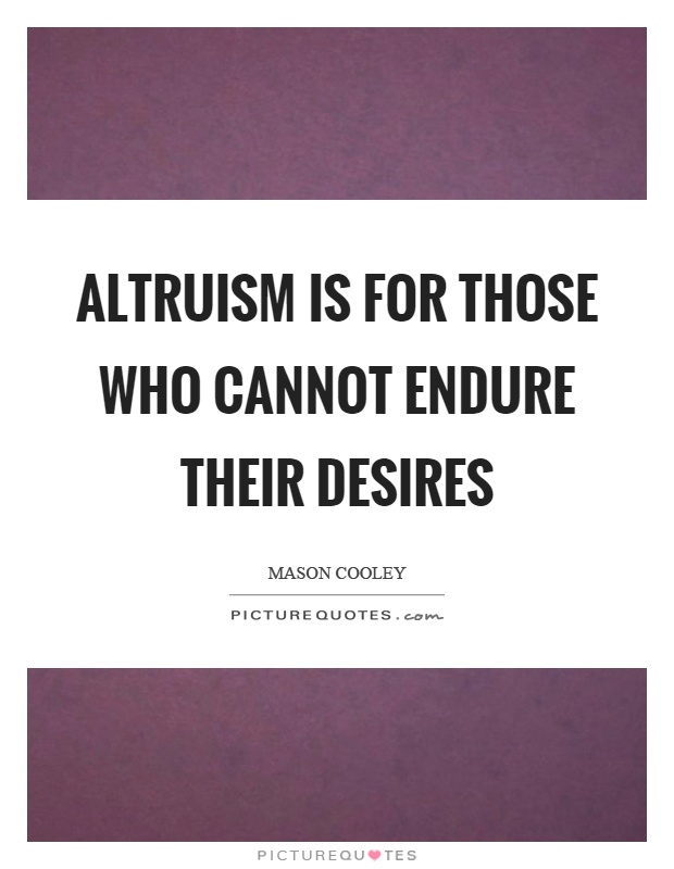 Altruism is for those who cannot endure their desires Picture Quote #1