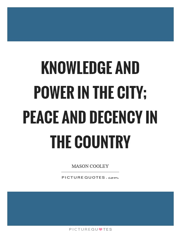 Knowledge and power in the city; peace and decency in the country Picture Quote #1