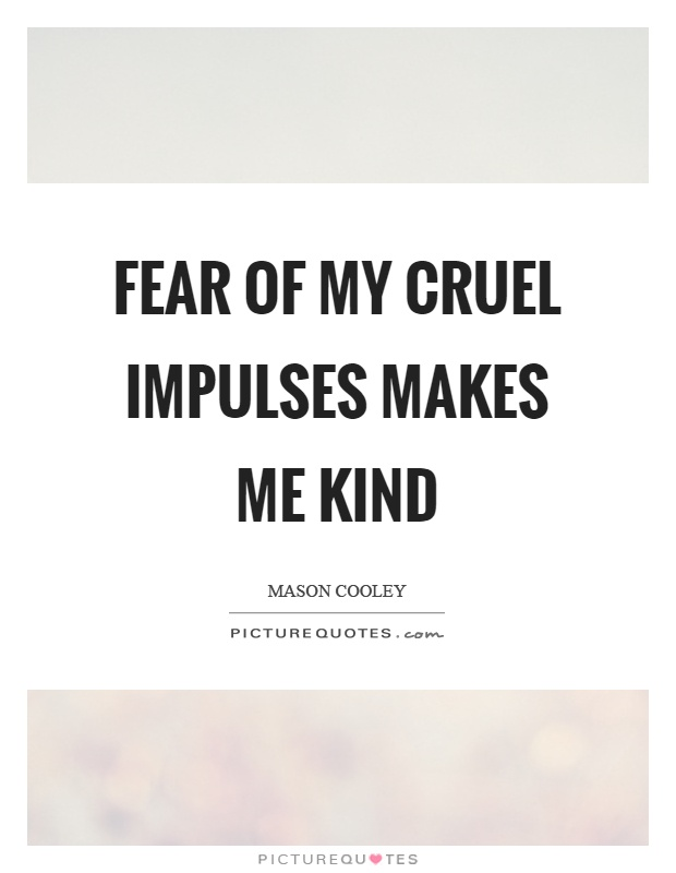 Fear of my cruel impulses makes me kind Picture Quote #1