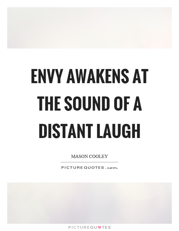 Envy awakens at the sound of a distant laugh Picture Quote #1