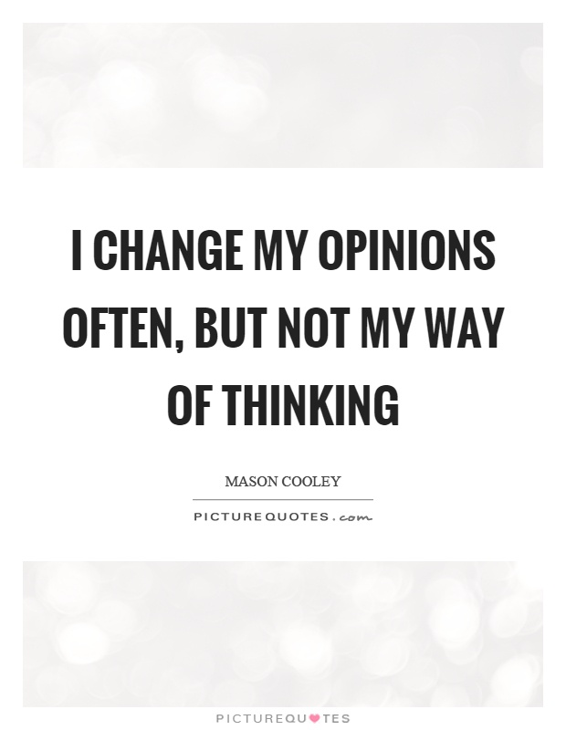 I change my opinions often, but not my way of thinking Picture Quote #1