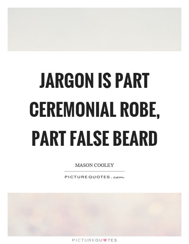 Jargon is part ceremonial robe, part false beard Picture Quote #1