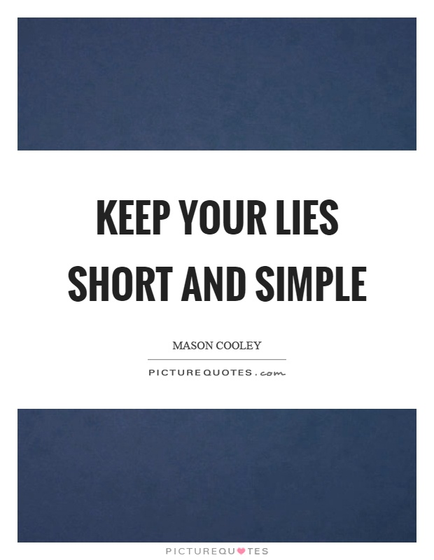 Keep your lies short and simple | Picture Quotes