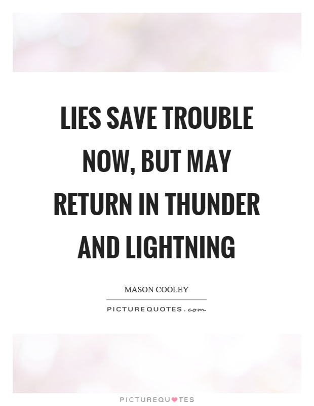 Lies save trouble now, but may return in thunder and lightning Picture Quote #1