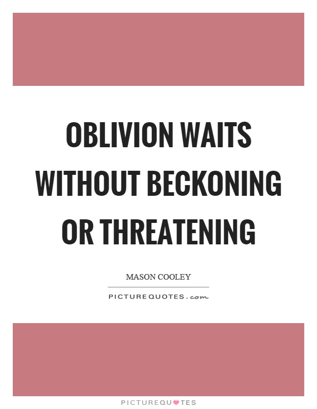 Oblivion waits without beckoning or threatening Picture Quote #1