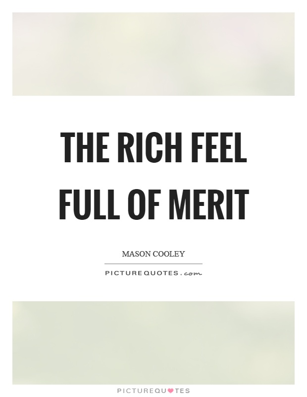 The rich feel full of merit Picture Quote #1