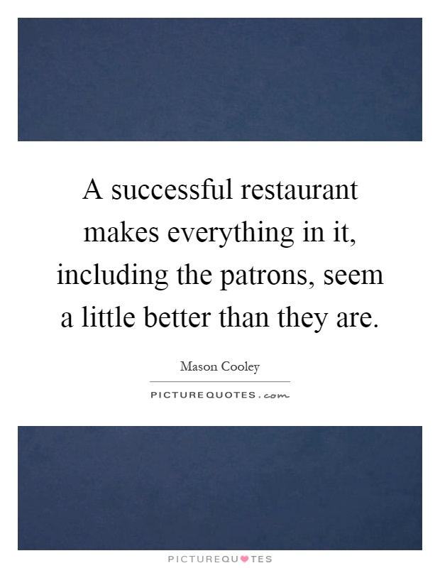 A Successful Restaurant Makes Everything In It, Including