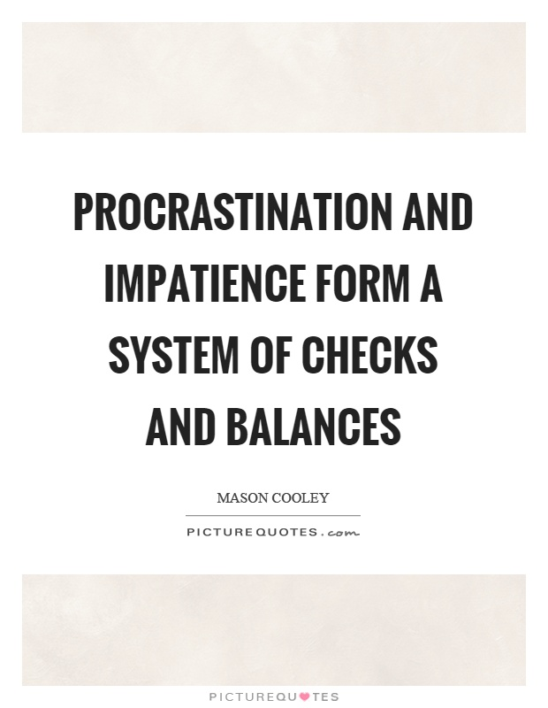 Procrastination and impatience form a system of checks and balances Picture Quote #1