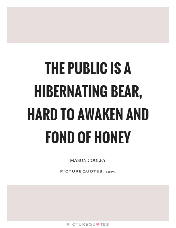 The public is a hibernating bear, hard to awaken and fond of honey Picture Quote #1