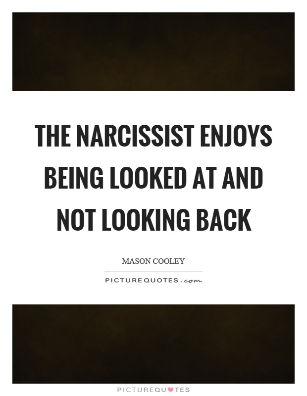 The narcissist enjoys being looked at and not looking back Picture Quote #1