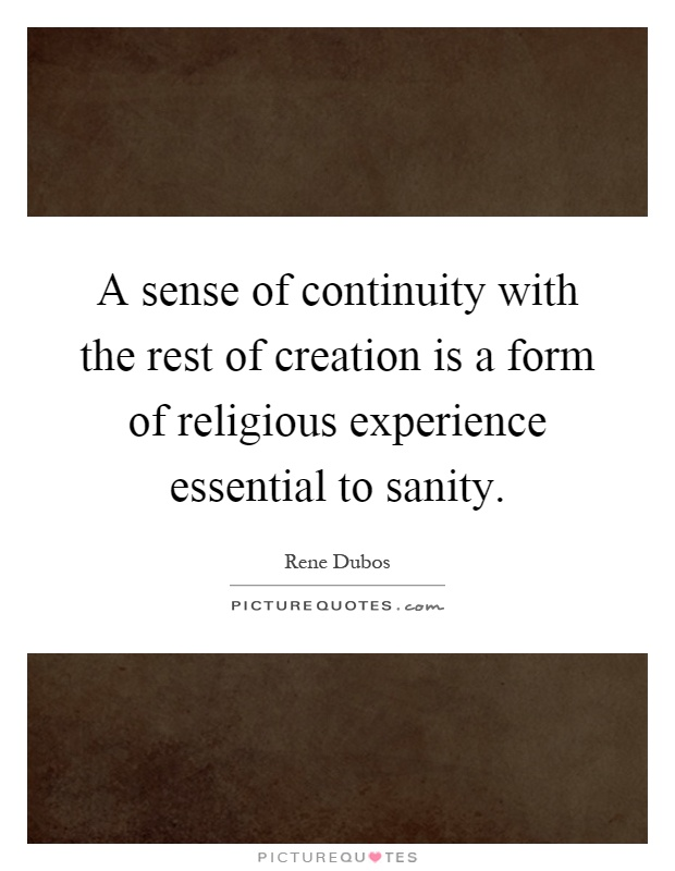 A sense of continuity with the rest of creation is a form of religious experience essential to sanity Picture Quote #1