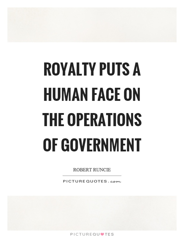 Royalty puts a human face on the operations of government Picture Quote #1